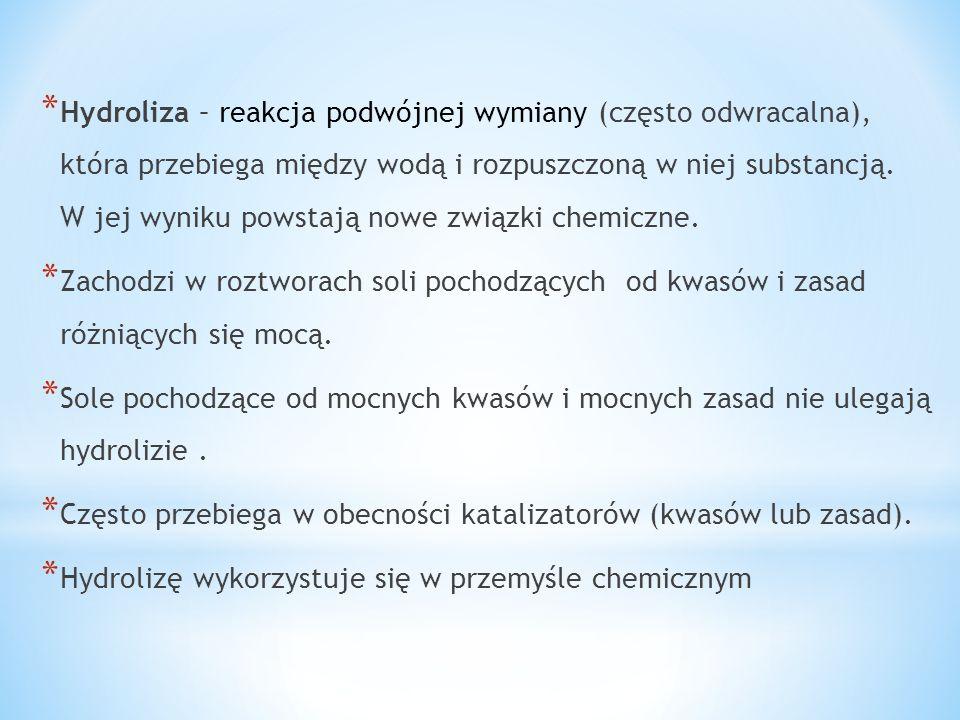 * Hydroliza – reakcja podwójnej wymiany (często odwracalna), która przebiega między wodą i rozpuszczoną w niej substancją. W jej wyniku powstają nowe