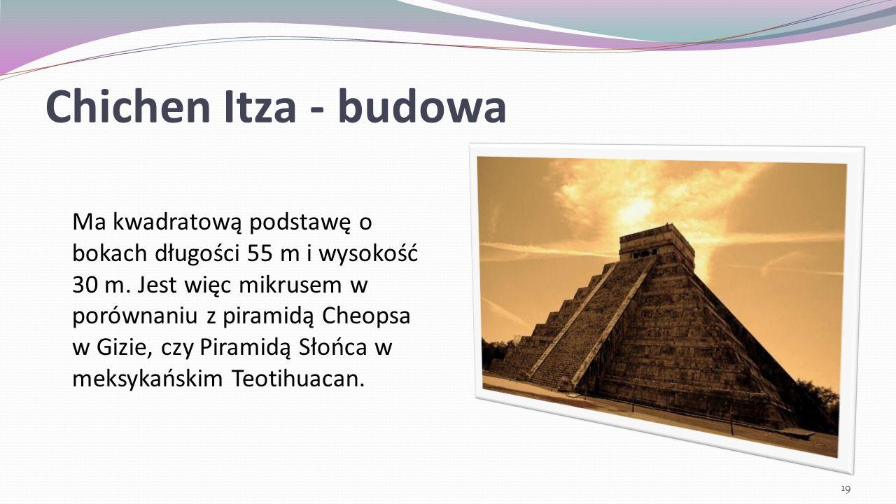 Chichen Itza Piramida posiadaa 91 stopni, co po dodaniu jednego stopnia prowadzącego do wnętrza świątyni daje liczbę 365, czyli liczbę dni w roku 20