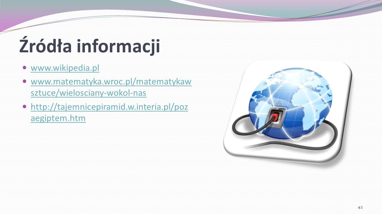 Źródła informacji www.wikipedia.pl www.matematyka.wroc.pl/matematykaw sztuce/wielosciany-wokol-nas www.matematyka.wroc.pl/matematykaw sztuce/wieloscia