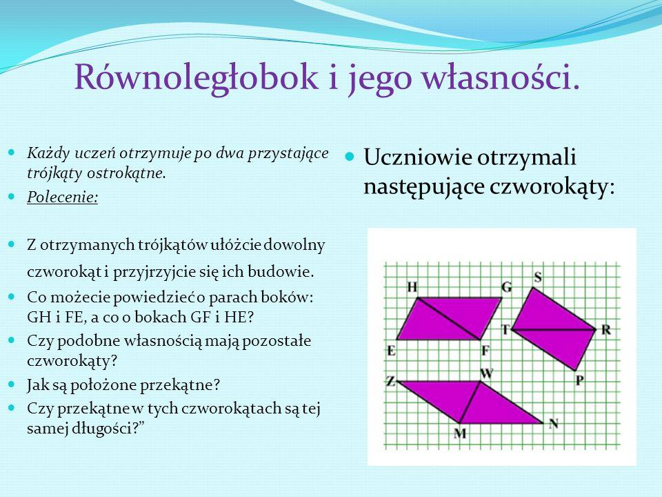 Równoległobok i jego własności. Każdy uczeń otrzymuje po dwa przystające trójkąty ostrokątne. Polecenie: Z otrzymanych trójkątów ułóżcie dowolny czwor