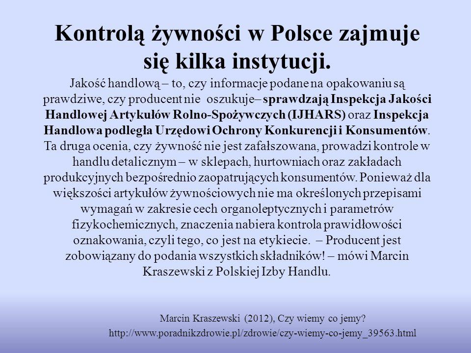 Kontrolą żywności w Polsce zajmuje się kilka instytucji. Jakość handlową – to, czy informacje podane na opakowaniu są prawdziwe, czy producent nie osz