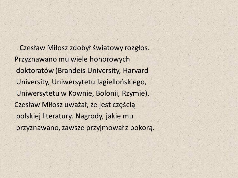 Czesław Miłosz zdobył światowy rozgłos. Przyznawano mu wiele honorowych doktoratów (Brandeis University, Harvard University, Uniwersytetu Jagielloński