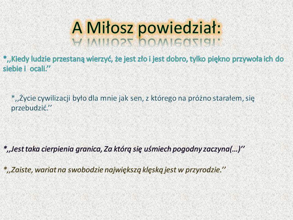 Źródło: www.milosz.pl www.wikipedia.pl www.milosz.klp.pl