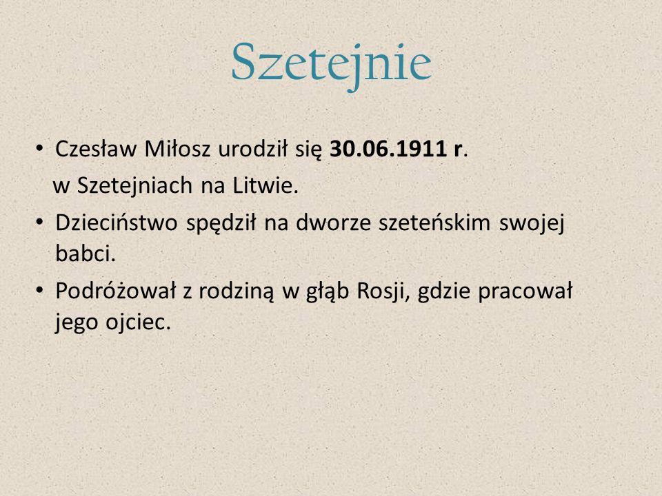 Szetejnie Czesław Miłosz urodził się 30.06.1911 r. w Szetejniach na Litwie. Dzieciństwo spędził na dworze szeteńskim swojej babci. Podróżował z rodzin