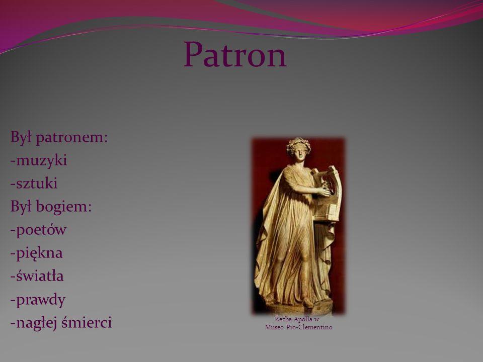 Był patronem: -muzyki -sztuki Był bogiem: -poetów -piękna -światła -prawdy -nagłej śmierci Żeźba Apolla w Museo Pio-Clementino Patron