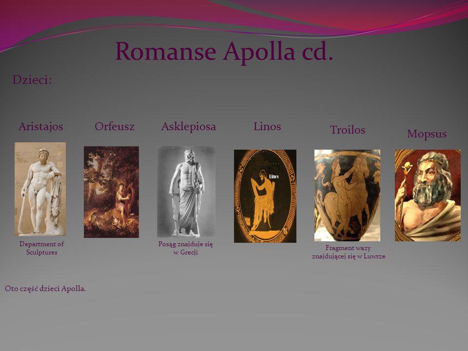 Romanse Apolla cd. Dzieci: Department of Sculptures Aristajos Orfeusz Asklepiosa Posąg znajduje się w Grecji Linos Troilos Fragment wazy znajdującej s