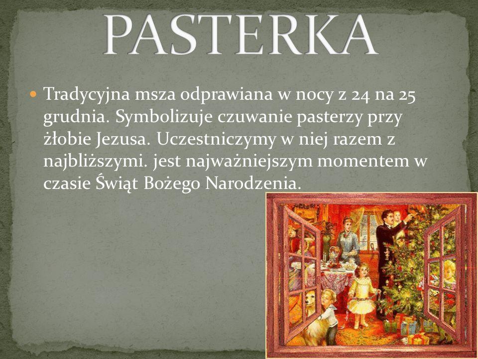 Tradycyjna msza odprawiana w nocy z 24 na 25 grudnia. Symbolizuje czuwanie pasterzy przy żłobie Jezusa. Uczestniczymy w niej razem z najbliższymi. jes