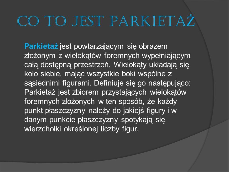 RODZAJE PARKIETA Ż Y Okresowe parkietaże foremne regularne (platońskie).