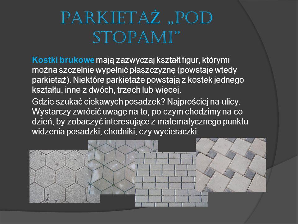 MATERIA Ł Y Ź RÓD Ł OWE http://www.matematyka.wroc.pl/matematykawsztuce/matema tyka-pod-stopami http://www.matematyka.wroc.pl/matematykawsztuce/matema tyka-pod-stopami http://www.czasopisma.gwo.pl/index.php?menu=107&main= 8807 http://www.czasopisma.gwo.pl/index.php?menu=107&main= 8807 http://pl.wikipedia.org/wiki/Parkieta%C5%BC http://www.decorimpresja.pl/monte/podstaw/przedmiot_p/mat ma/parkiet/parkiet03.htm http://www.decorimpresja.pl/monte/podstaw/przedmiot_p/mat ma/parkiet/parkiet03.htm