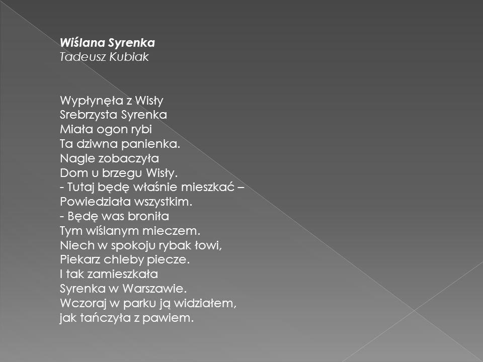 Wiślana Syrenka Tadeusz Kubiak Wypłynęła z Wisły Srebrzysta Syrenka Miała ogon rybi Ta dziwna panienka.