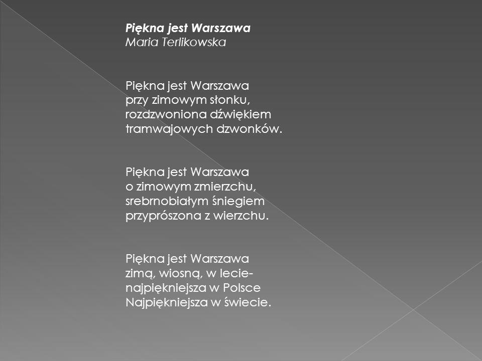 Piękna jest Warszawa Maria Terlikowska Piękna jest Warszawa przy zimowym słonku, rozdzwoniona dźwiękiem tramwajowych dzwonków.