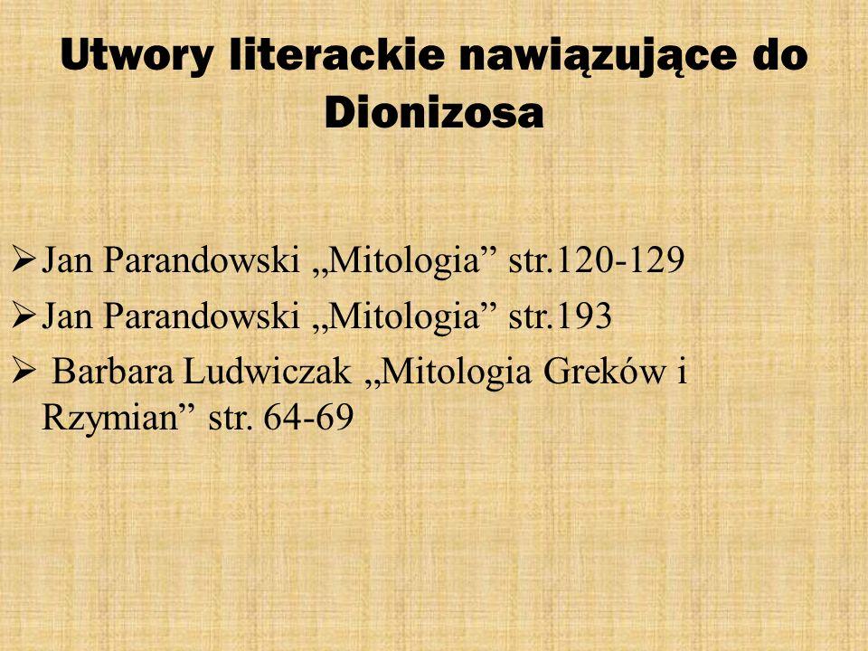 Utwory literackie nawiązujące do Dionizosa Jan Parandowski Mitologia str.120-129 Jan Parandowski Mitologia str.193 Barbara Ludwiczak Mitologia Greków