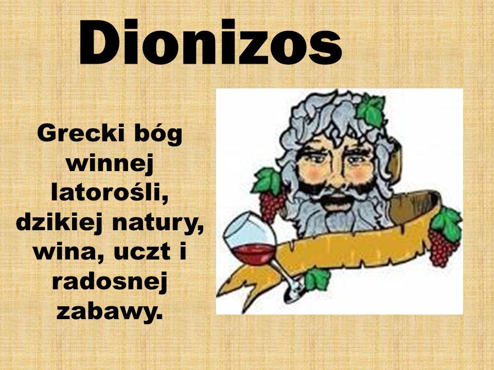 Dionizos Grecki bóg winnej latorośli, dzikiej natury, wina, uczt i radosnej zabawy.