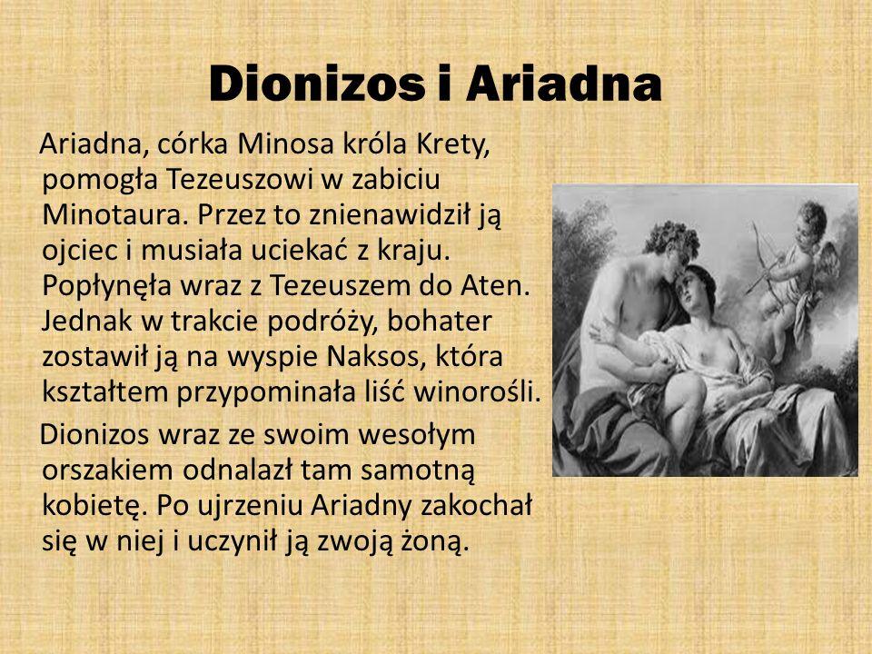 Dionizos i Ariadna Ariadna, córka Minosa króla Krety, pomogła Tezeuszowi w zabiciu Minotaura. Przez to znienawidził ją ojciec i musiała uciekać z kraj