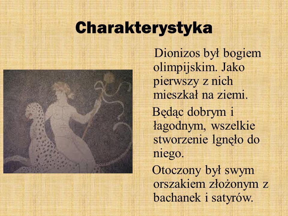 Charakterystyka Dionizos był bogiem olimpijskim. Jako pierwszy z nich mieszkał na ziemi. Będąc dobrym i łagodnym, wszelkie stworzenie lgnęło do niego.