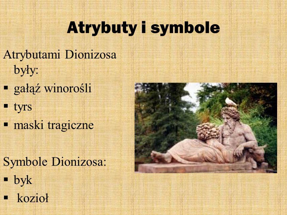Atrybuty i symbole Atrybutami Dionizosa były: gałąź winorośli tyrs maski tragiczne Symbole Dionizosa: byk kozioł