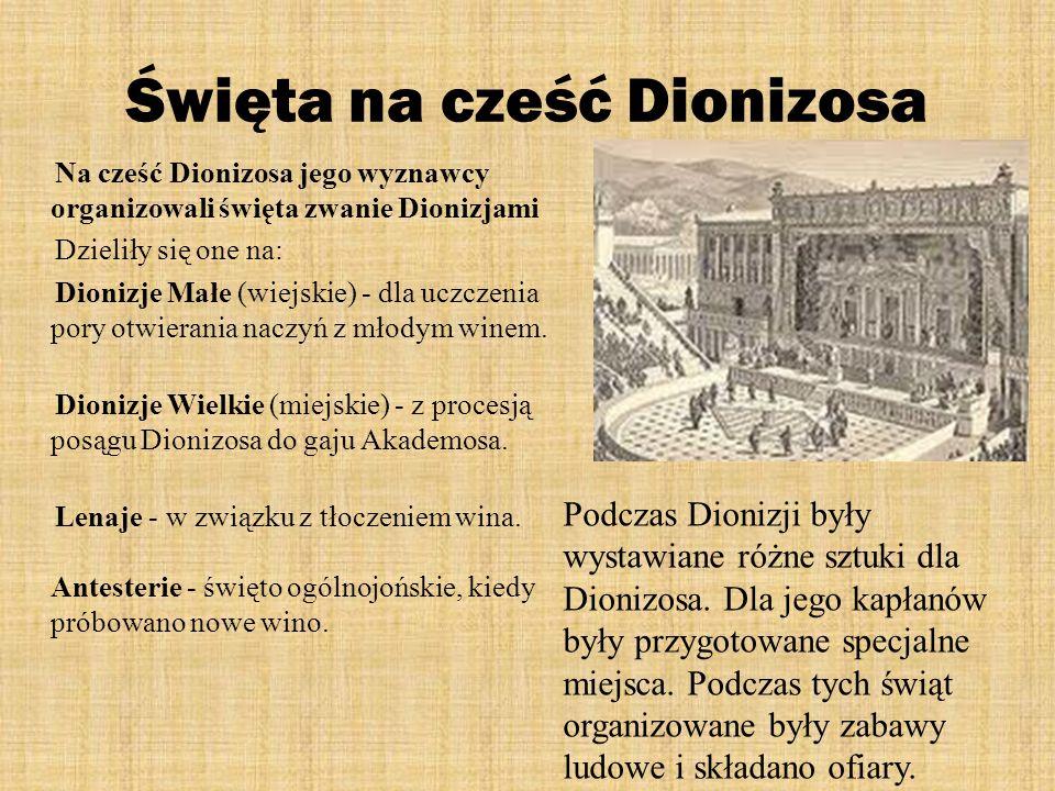 Święta na cześć Dionizosa Na cześć Dionizosa jego wyznawcy organizowali święta zwanie Dionizjami Dzieliły się one na: Dionizje Małe (wiejskie) - dla u