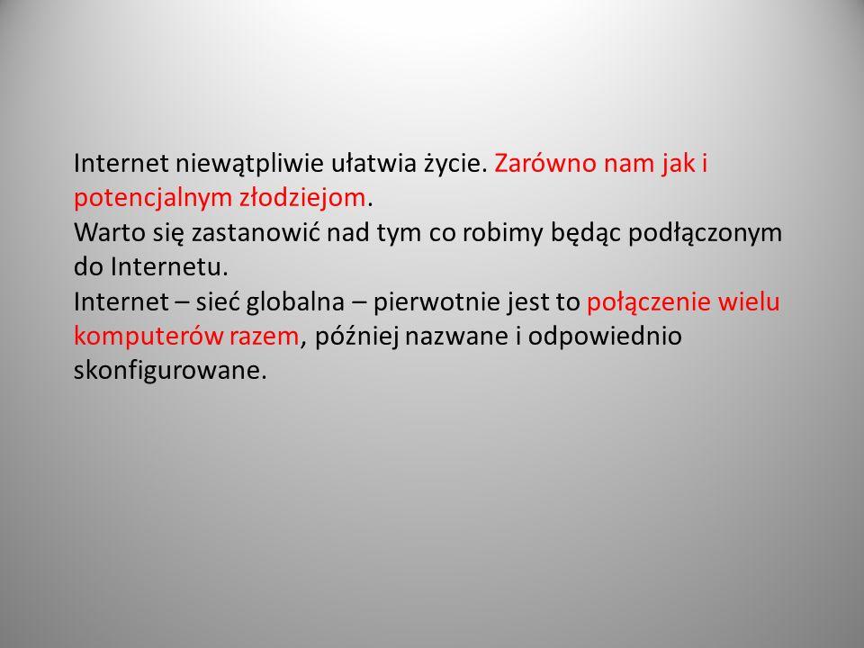 Internet niewątpliwie ułatwia życie.Zarówno nam jak i potencjalnym złodziejom.