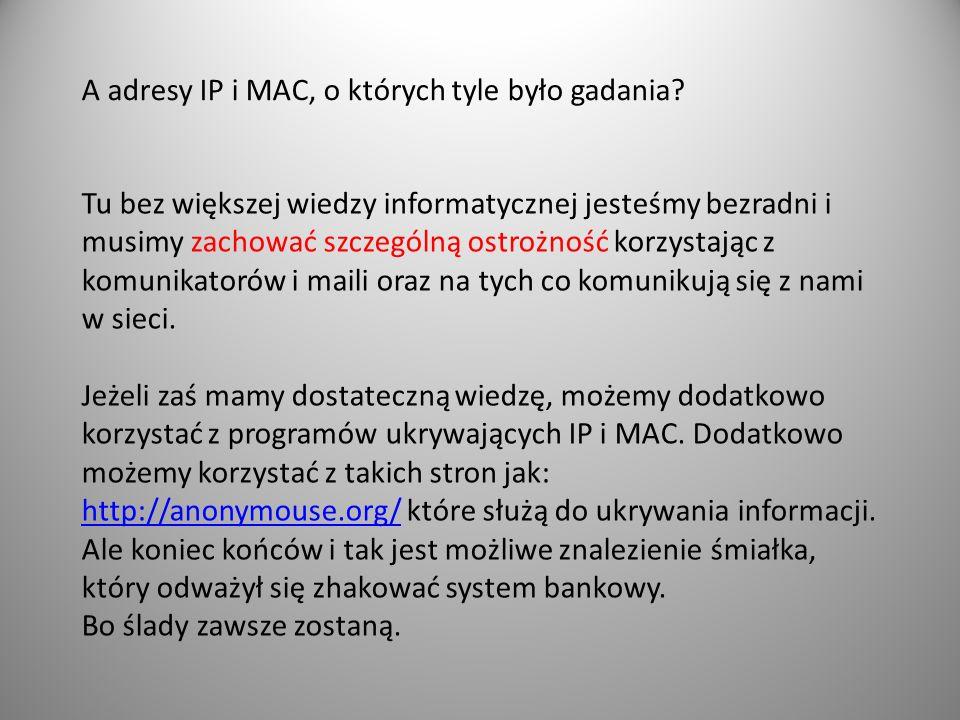 A adresy IP i MAC, o których tyle było gadania? Tu bez większej wiedzy informatycznej jesteśmy bezradni i musimy zachować szczególną ostrożność korzys