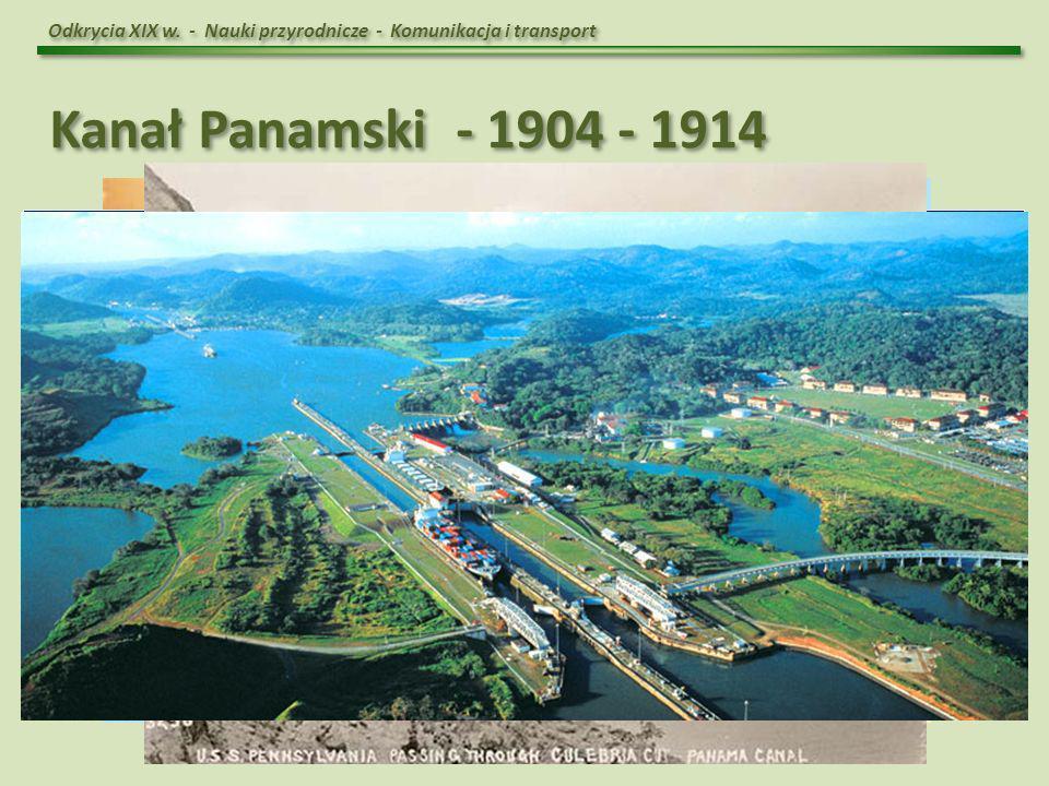 Odkrycia XIX w. - Nauki przyrodnicze - Komunikacja i transport Kanał Panamski - 1904 - 1914