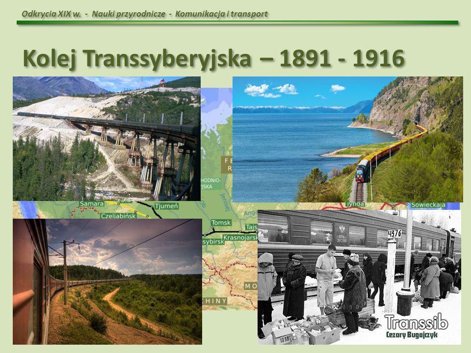 Odkrycia XIX w. - Nauki przyrodnicze - Komunikacja i transport Kolej Transsyberyjska – 1891 - 1916