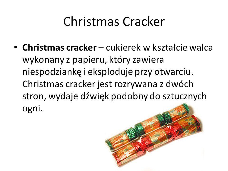 Christmas Cracker Christmas cracker – cukierek w kształcie walca wykonany z papieru, który zawiera niespodziankę i eksploduje przy otwarciu. Christmas