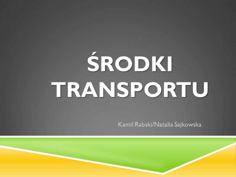 ŚRODKI TRANSPORTU Kamil Rabski/Natalia Sajkowska
