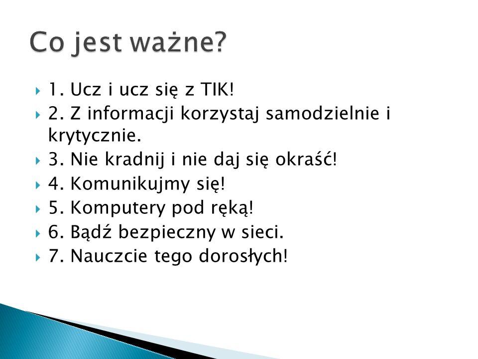 1. Ucz i ucz się z TIK. 2. Z informacji korzystaj samodzielnie i krytycznie.