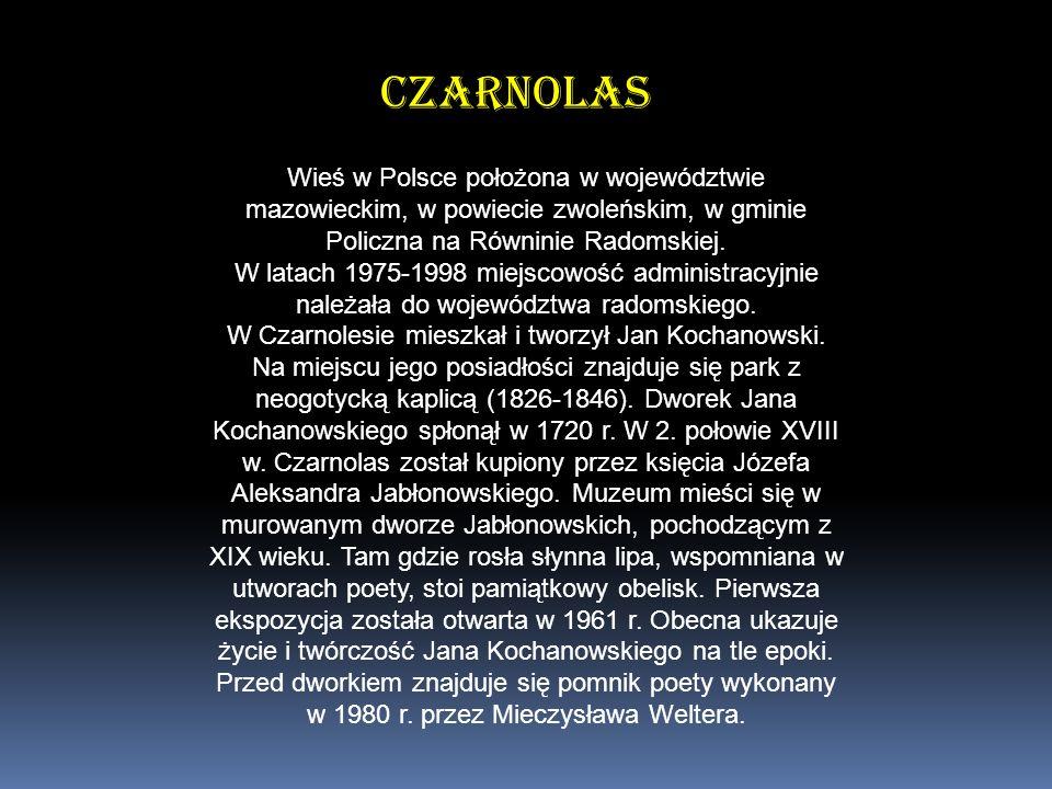 Czarnolas Wieś w Polsce położona w województwie mazowieckim, w powiecie zwoleńskim, w gminie Policzna na Równinie Radomskiej. W latach 1975-1998 miejs