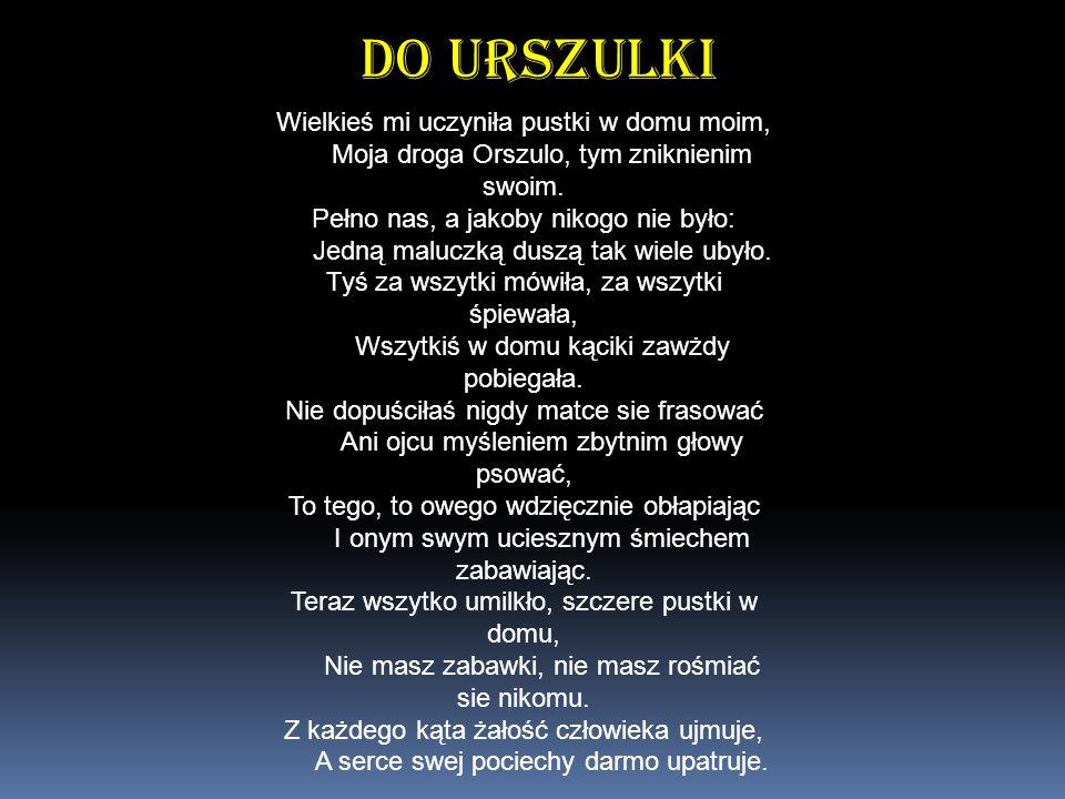 Wielkieś mi uczyniła pustki w domu moim, Moja droga Orszulo, tym zniknienim swoim.