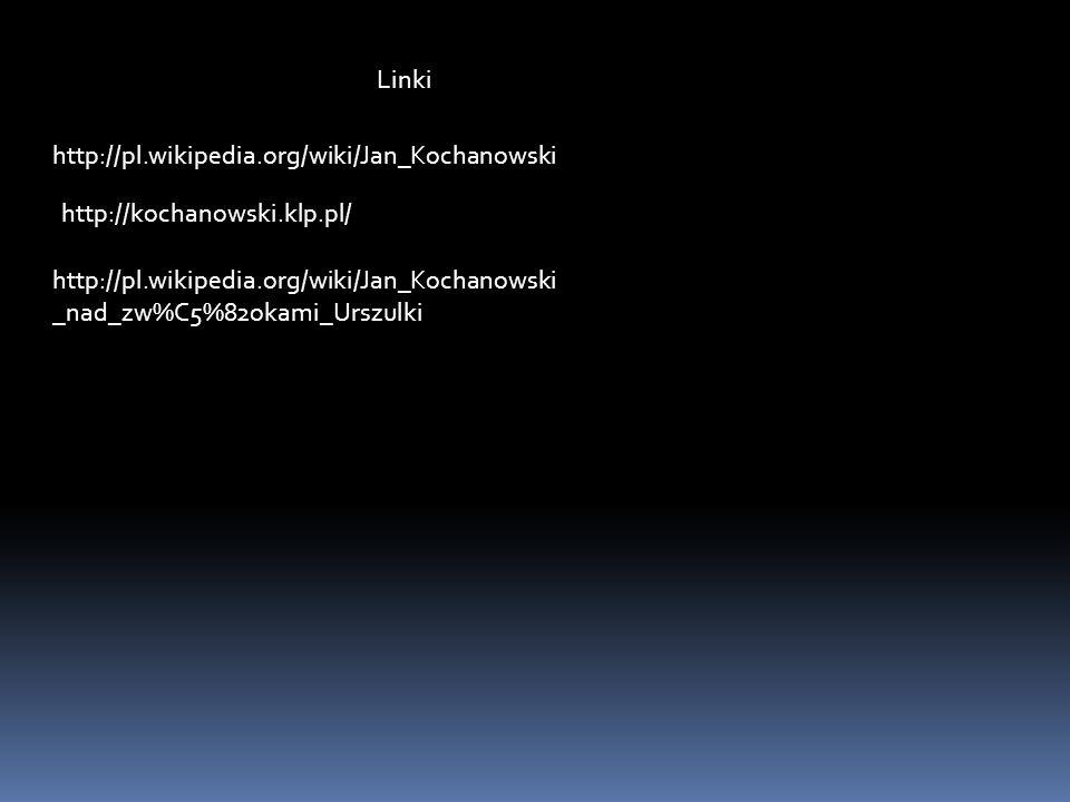 Linki http://pl.wikipedia.org/wiki/Jan_Kochanowski http://kochanowski.klp.pl/ http://pl.wikipedia.org/wiki/Jan_Kochanowski _nad_zw%C5%82okami_Urszulki