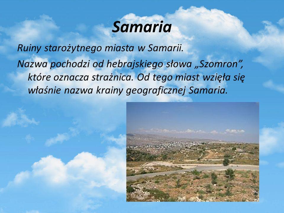 Samaria Ruiny starożytnego miasta w Samarii. Nazwa pochodzi od hebrajskiego słowa Szomron, które oznacza strażnica. Od tego miast wzięła się właśnie n