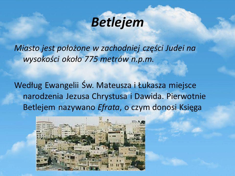 Betlejem Miasto jest położone w zachodniej części Judei na wysokości około 775 metrów n.p.m. Według Ewangelii Św. Mateusza i Łukasza miejsce narodzeni