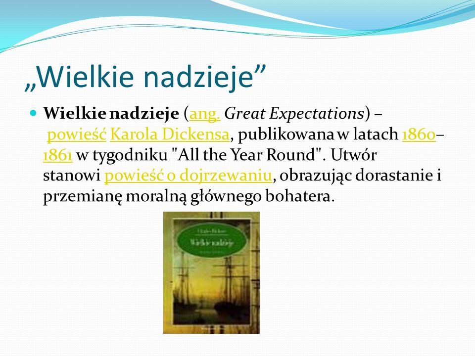 Wielkie nadzieje Wielkie nadzieje (ang. Great Expectations) – powieść Karola Dickensa, publikowana w latach 1860– 1861 w tygodniku