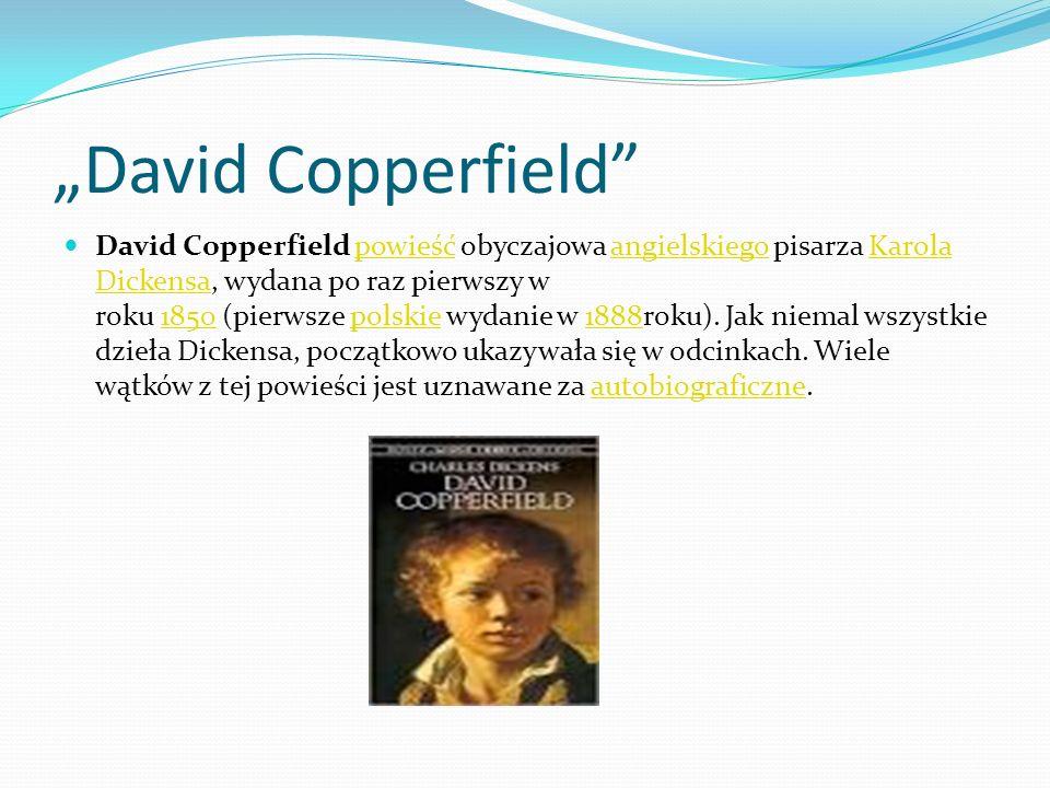 David Copperfield David Copperfield powieść obyczajowa angielskiego pisarza Karola Dickensa, wydana po raz pierwszy w roku 1850 (pierwsze polskie wyda
