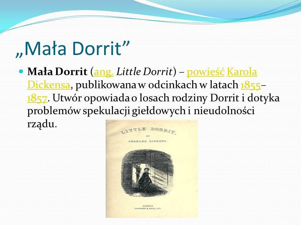 Mała Dorrit Mała Dorrit (ang. Little Dorrit) – powieść Karola Dickensa, publikowana w odcinkach w latach 1855– 1857. Utwór opowiada o losach rodziny D