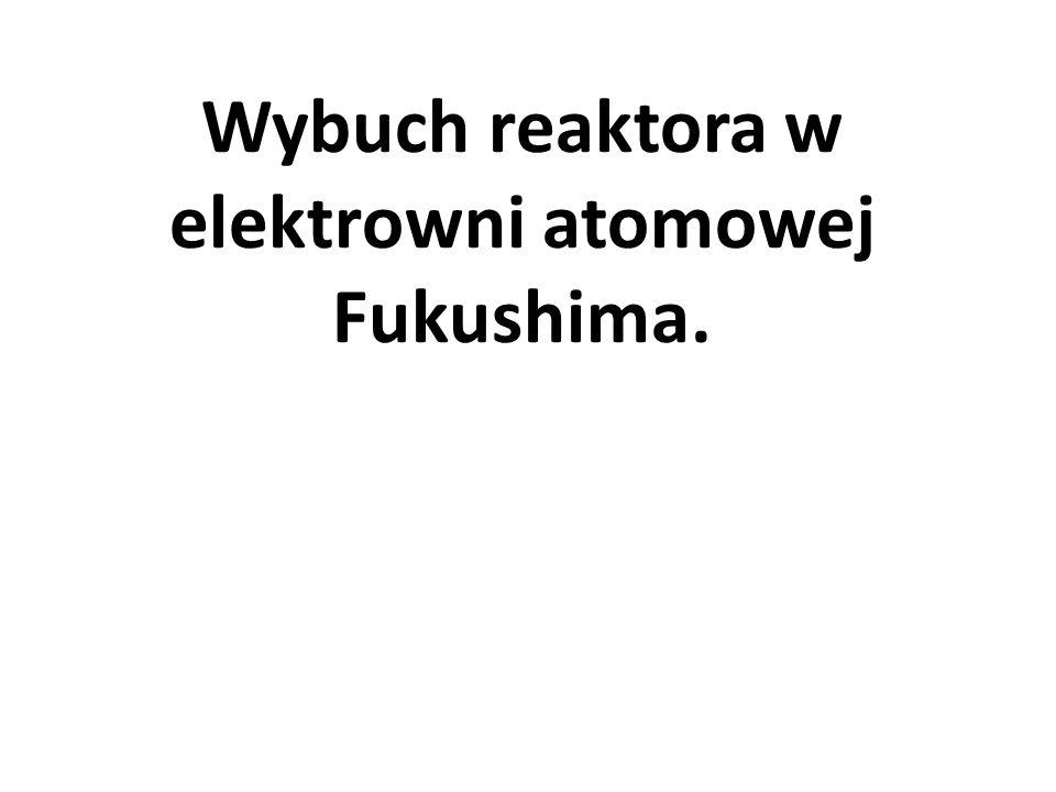 Wybuch reaktora w elektrowni atomowej Fukushima.