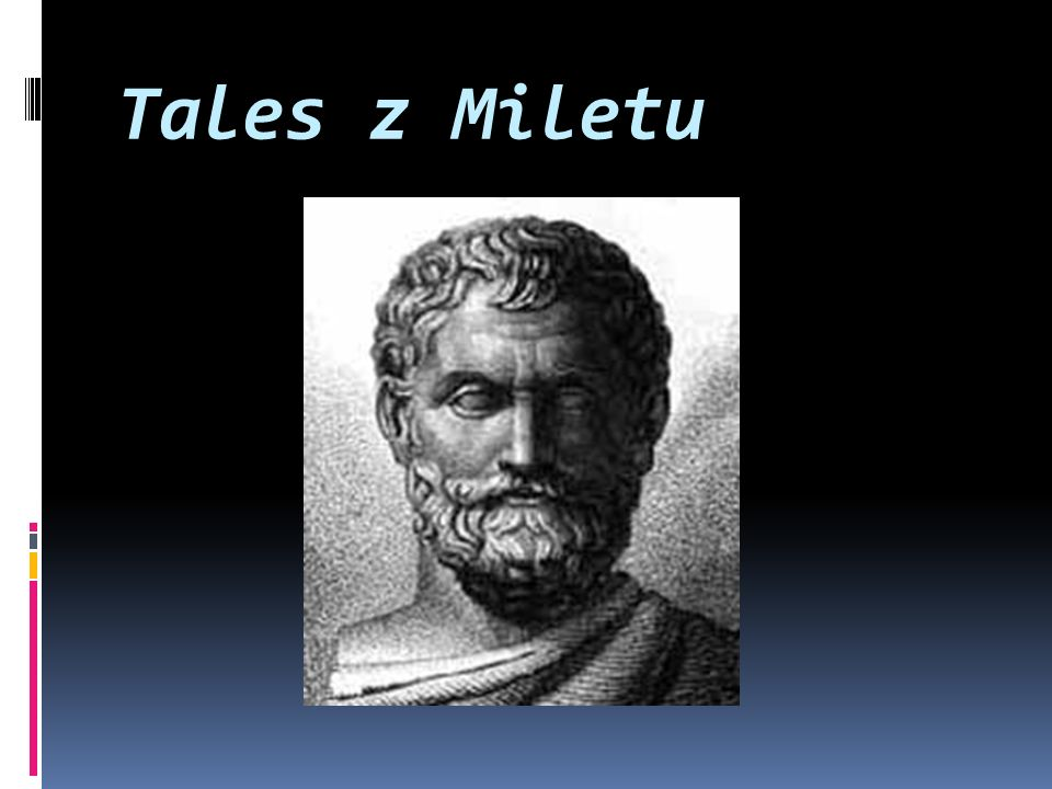 Według opowieści o charakterze anegdotycznym przekazanych przez Platona i Arystotelesa,badanie ciał niebieskich było charakterystycznym zajęciem Talesa.