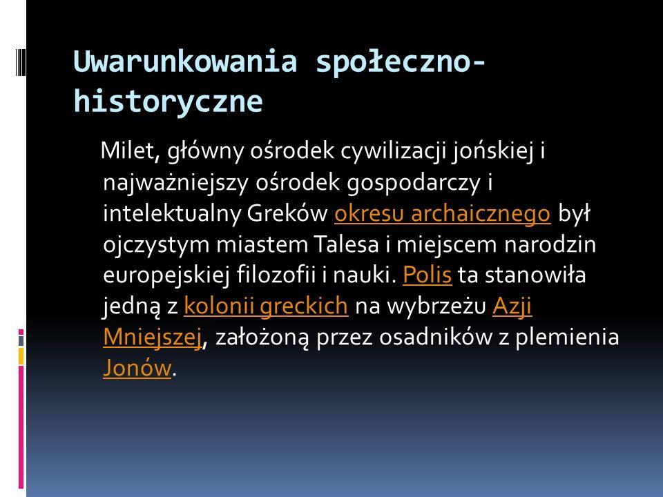 Uwarunkowania społeczno- historyczne Milet, główny ośrodek cywilizacji jońskiej i najważniejszy ośrodek gospodarczy i intelektualny Greków okresu arch