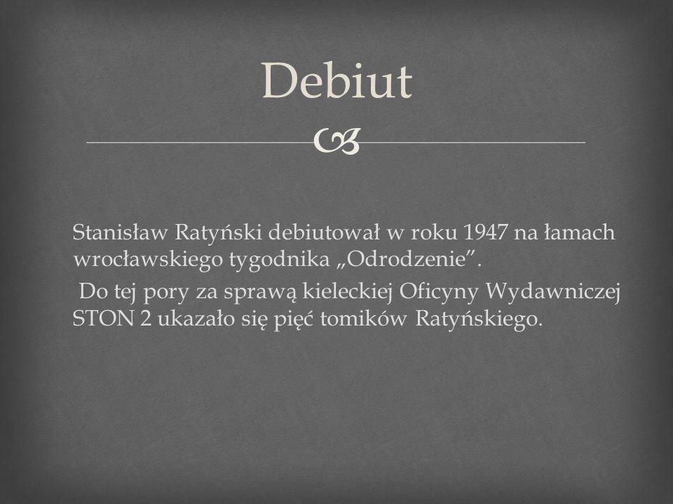 Stanisław Ratyński debiutował w roku 1947 na łamach wrocławskiego tygodnika Odrodzenie. Do tej pory za sprawą kieleckiej Oficyny Wydawniczej STON 2 uk