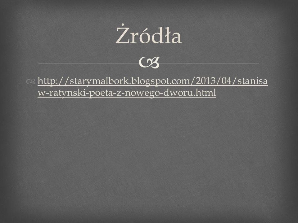 http://starymalbork.blogspot.com/2013/04/stanisa w-ratynski-poeta-z-nowego-dworu.html http://starymalbork.blogspot.com/2013/04/stanisa w-ratynski-poeta-z-nowego-dworu.html Żródła
