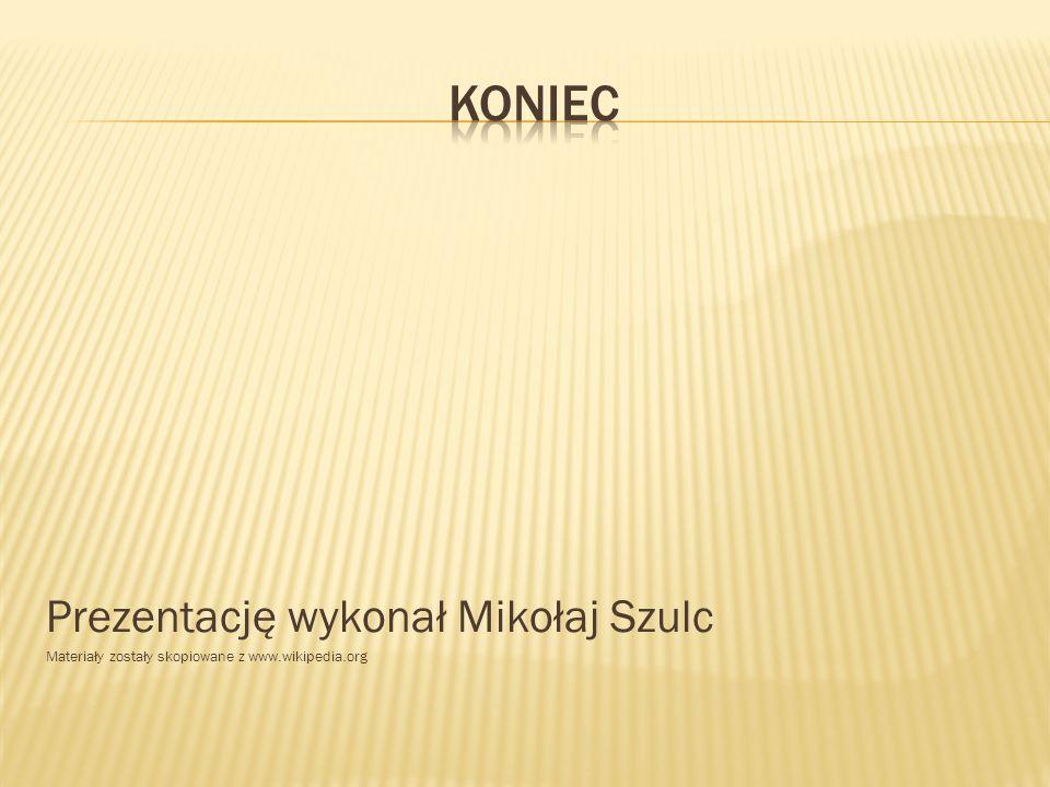 Prezentację wykonał Mikołaj Szulc Materiały zostały skopiowane z www.wikipedia.org
