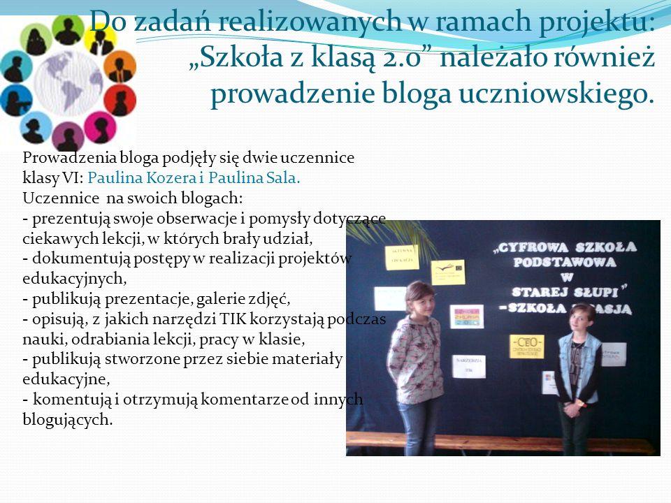 Do zadań realizowanych w ramach projektu: Szkoła z klasą 2.0 należało również prowadzenie bloga uczniowskiego. Prowadzenia bloga podjęły się dwie ucze