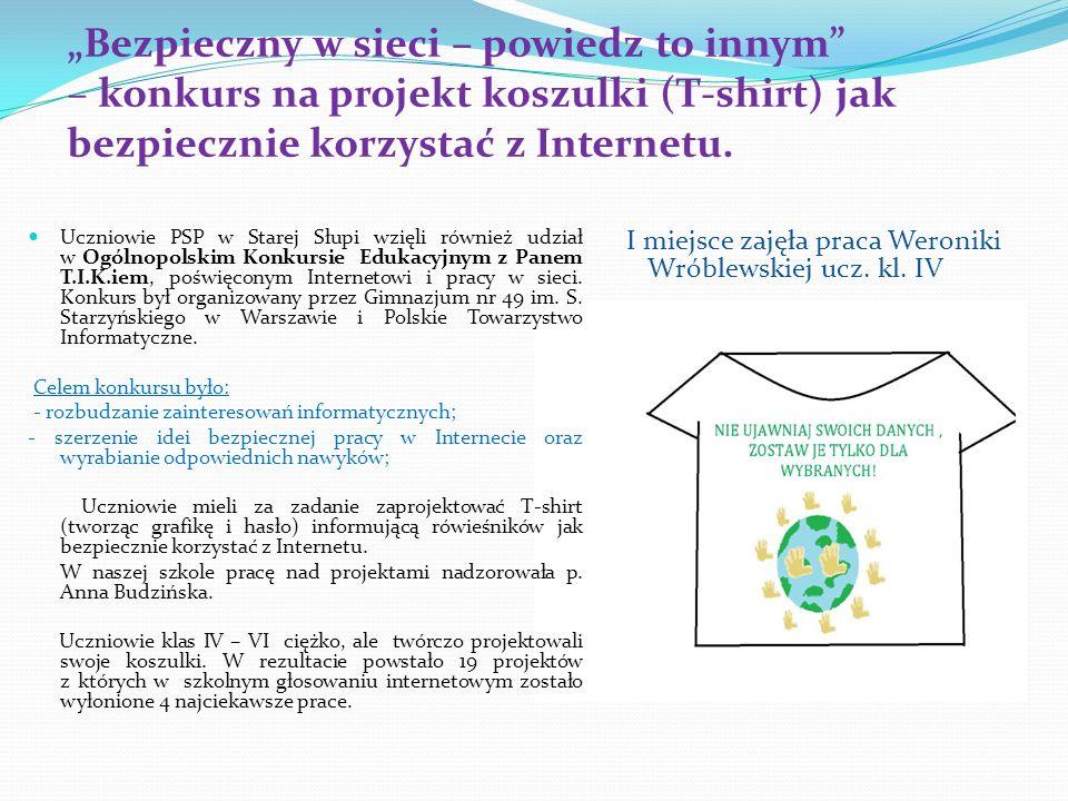 Bezpieczny w sieci – powiedz to innym – konkurs na projekt koszulki (T-shirt) jak bezpiecznie korzystać z Internetu. Uczniowie PSP w Starej Słupi wzię