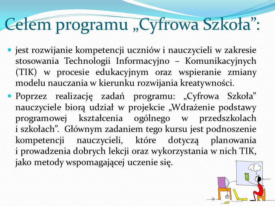 Celem programu Cyfrowa Szkoła: jest rozwijanie kompetencji uczniów i nauczycieli w zakresie stosowania Technologii Informacyjno – Komunikacyjnych (TIK