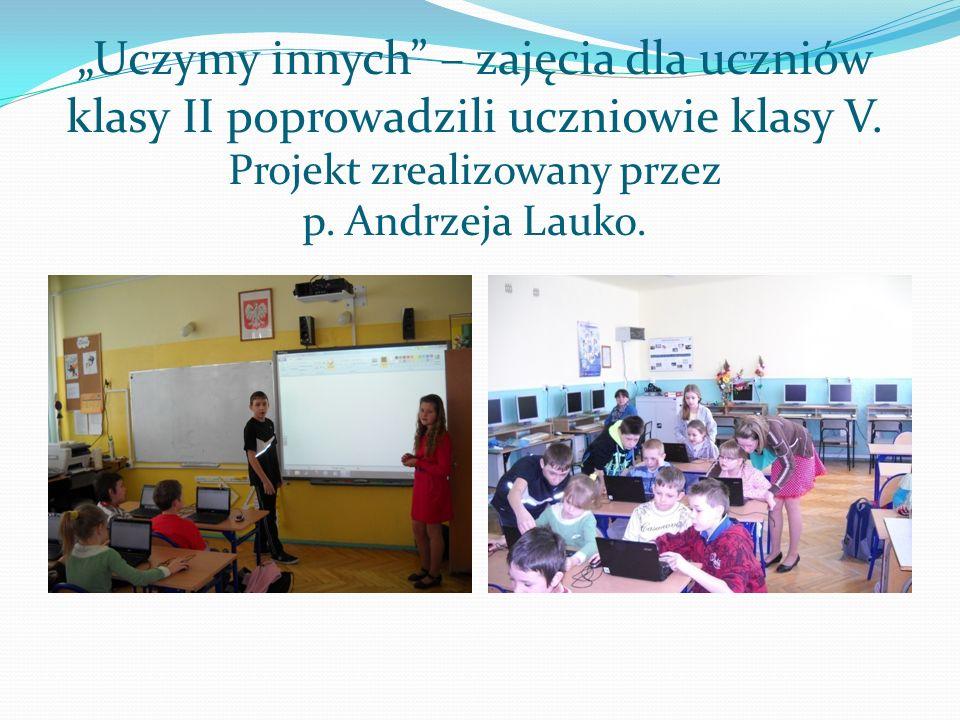 Uczymy innych – zajęcia dla uczniów klasy II poprowadzili uczniowie klasy V. Projekt zrealizowany przez p. Andrzeja Lauko.