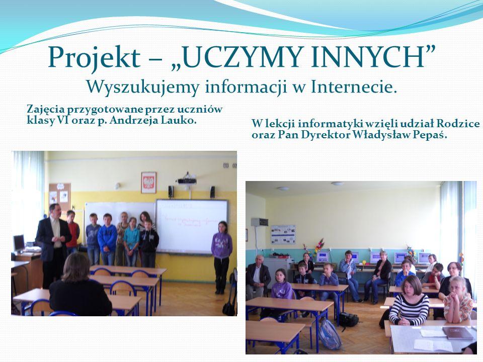 Projekt – UCZYMY INNYCH Wyszukujemy informacji w Internecie. Zajęcia przygotowane przez uczniów klasy VI oraz p. Andrzeja Lauko. W lekcji informatyki