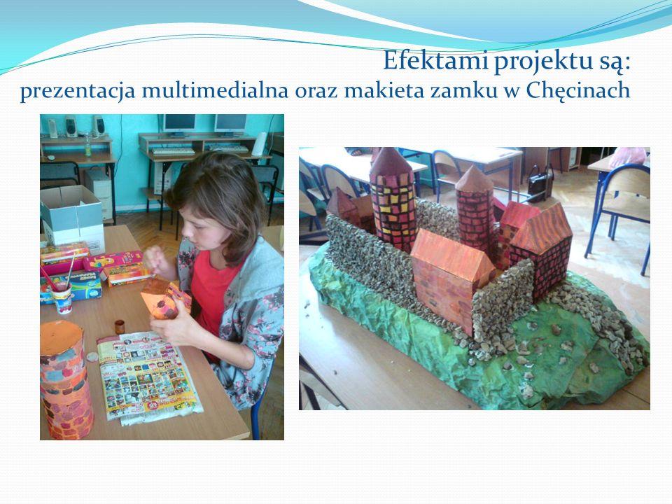 Efektami projektu są: prezentacja multimedialna oraz makieta zamku w Chęcinach