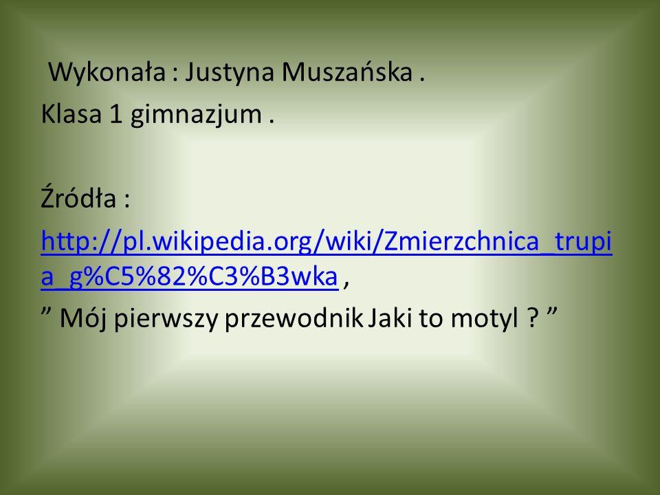 Wykonała : Justyna Muszańska. Klasa 1 gimnazjum. Źródła : http://pl.wikipedia.org/wiki/Zmierzchnica_trupi a_g%C5%82%C3%B3wkahttp://pl.wikipedia.org/wi