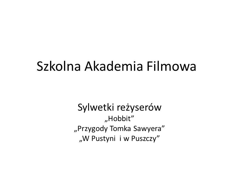 Szkolna Akademia Filmowa Sylwetki reżyserów Hobbit Przygody Tomka Sawyera W Pustyni i w Puszczy